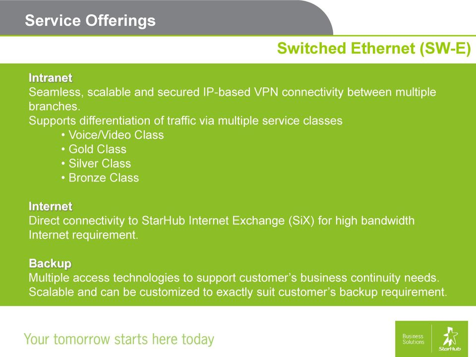 Internet Direct connectivity to StarHub Internet Exchange (SiX) for high bandwidth Internet requirement.