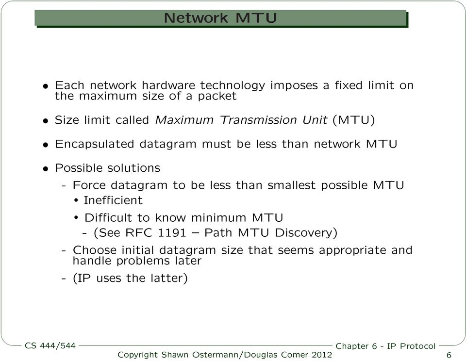 Force datagram to be less than smallest possible MTU Inefficient Difficult to know minimum MTU - (See RFC 1191