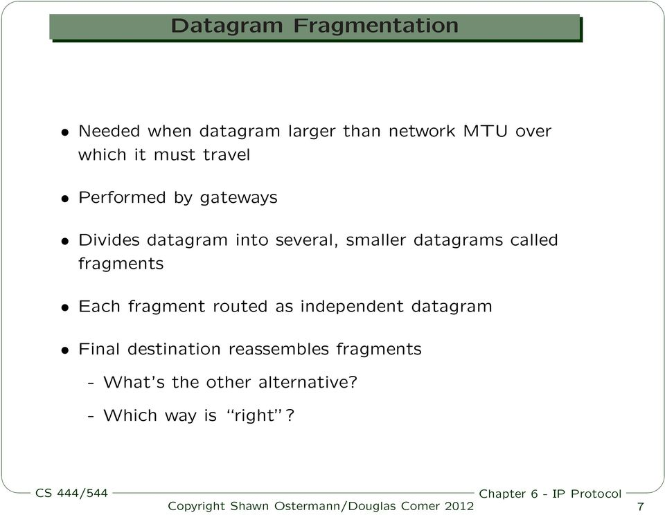 datagrams called fragments Each fragment routed as independent datagram Final