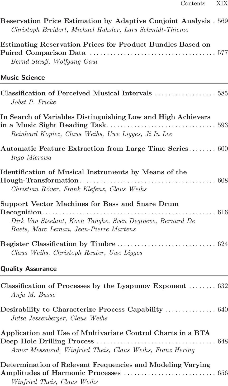 .. 577 Bernd Stauß, Wolfgang Gaul Music Science Classification of Perceived Musical Intervals... 585 Jobst P.
