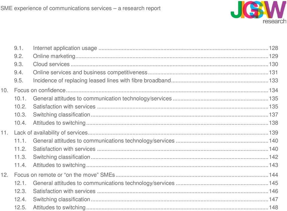 .. 135 10.3. Switching classification... 137 10.4. Attitudes to switching... 138 11. Lack of availability of services... 139 11.1. General attitudes to communications technology/services... 140 11.2.