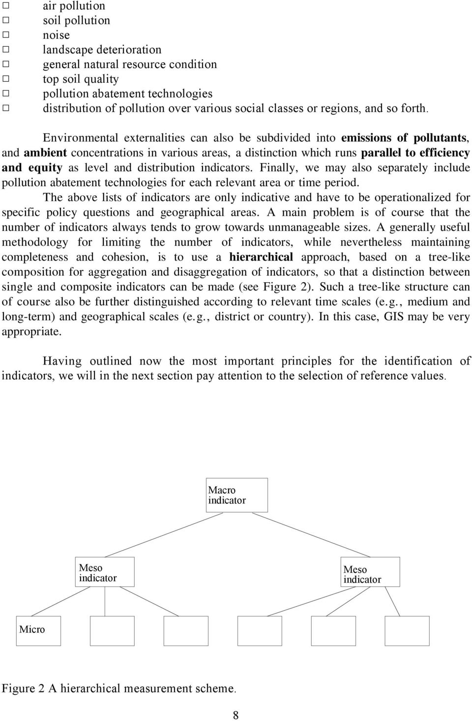Environmental externalities can also be subdivided into emissions of pollutants, and ambient concentrations in various areas, a distinction which runs parallel to efficiency and equity as level and