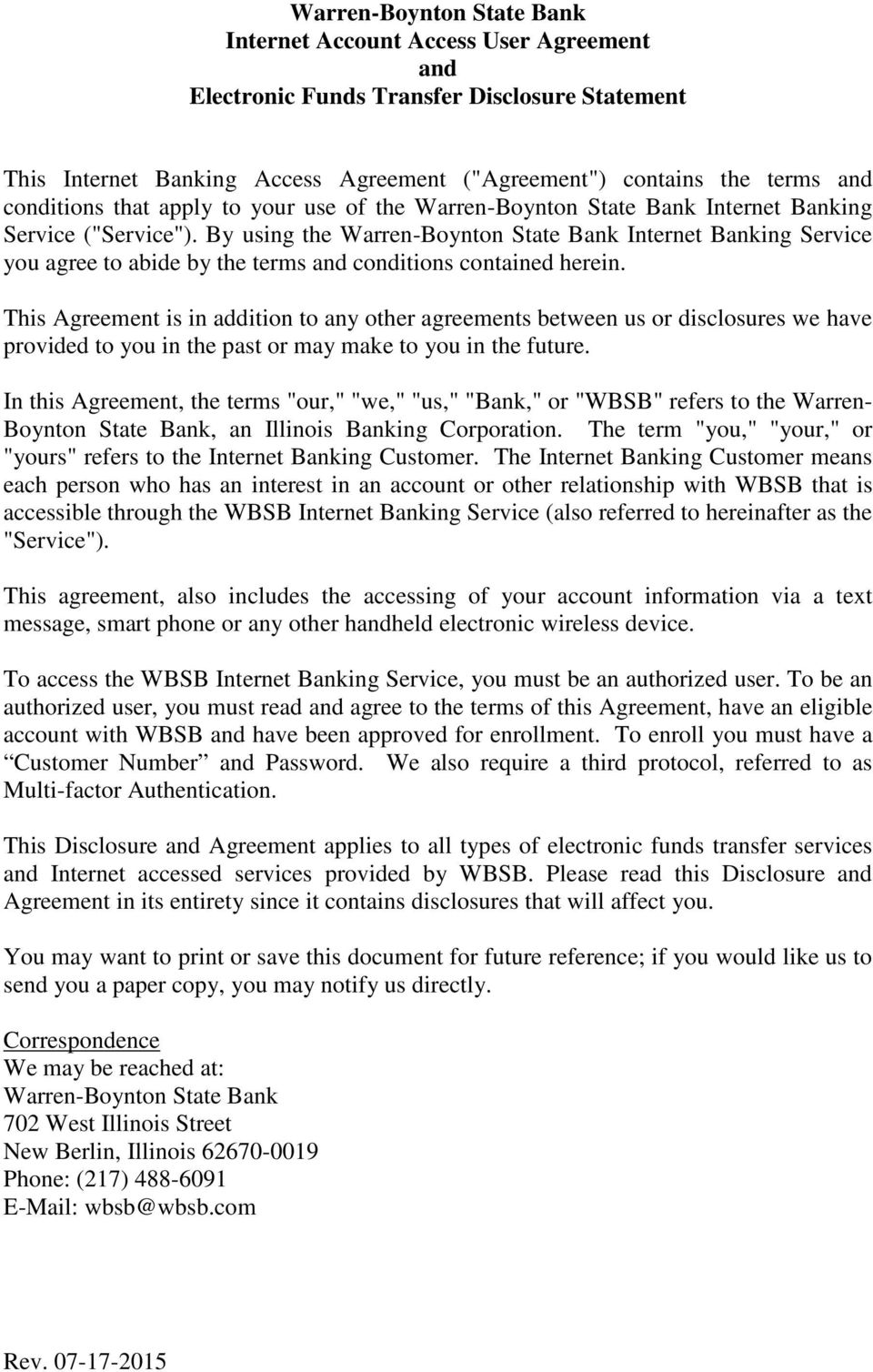 By using the Warren-Boynton State Bank Internet Banking Service you agree to abide by the terms and conditions contained herein.