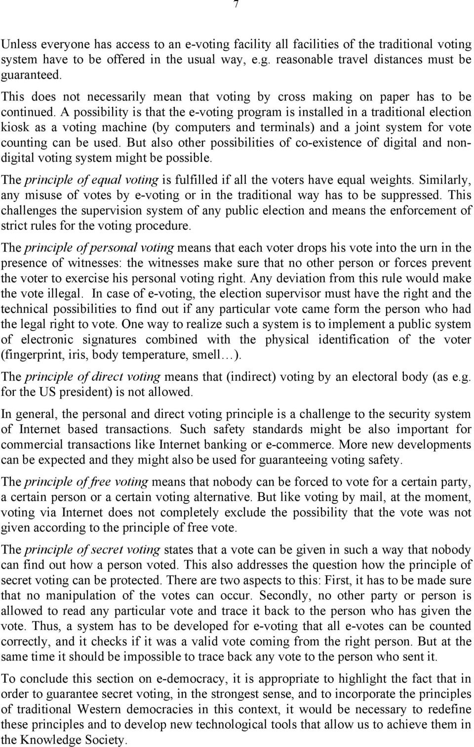 A possibility is that the e-voting program is installed in a traditional election kiosk as a voting machine (by computers and terminals) and a joint system for vote counting can be used.