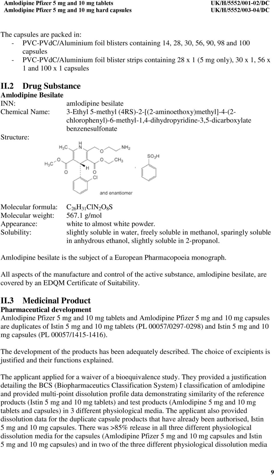 2 Drug Substance Amlodipine Besilate INN: amlodipine besilate Chemical Name: 3-Ethyl 5-methyl (4RS)-2-[(2-aminoethoxy)methyl]-4-(2- chlorophenyl)-6-methyl-1,4-dihydropyridine-3,5-dicarboxylate