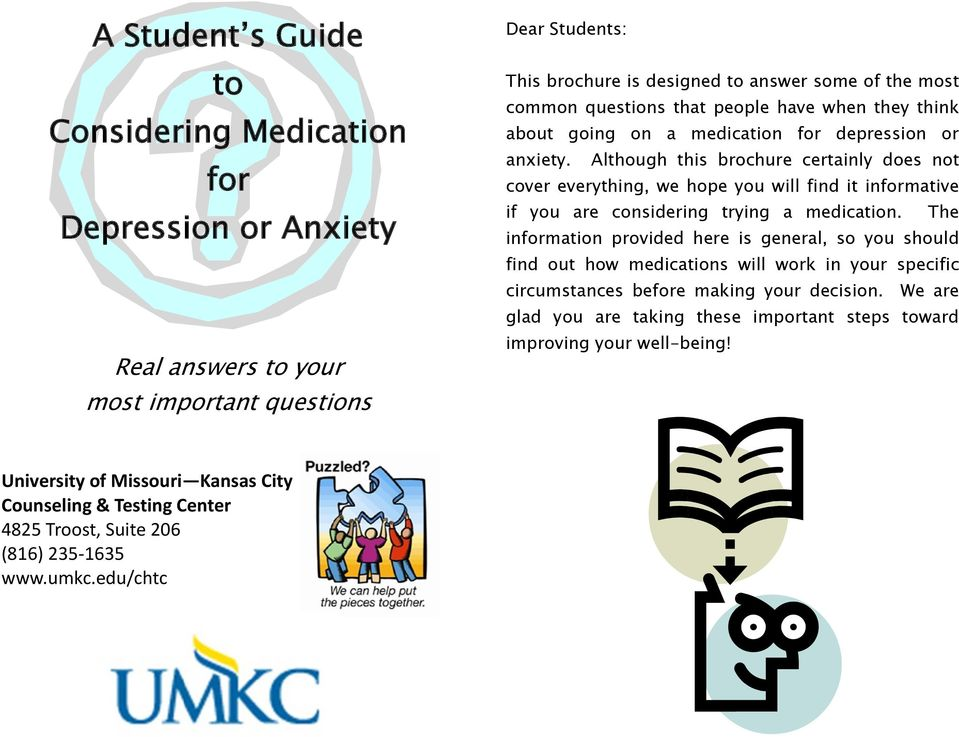 Dear Students: This brochure is designed to answer some of the most common questions that people have when they think about going on a medication for depression or anxiety.