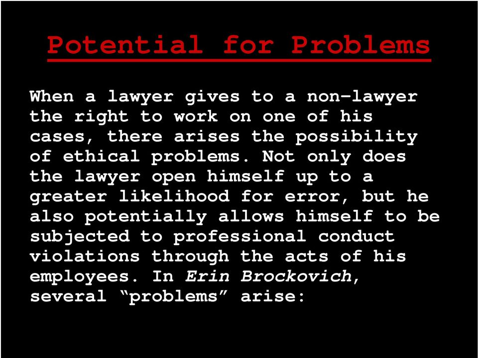 Not only does the lawyer open himself up to a greater likelihood for error, but he also