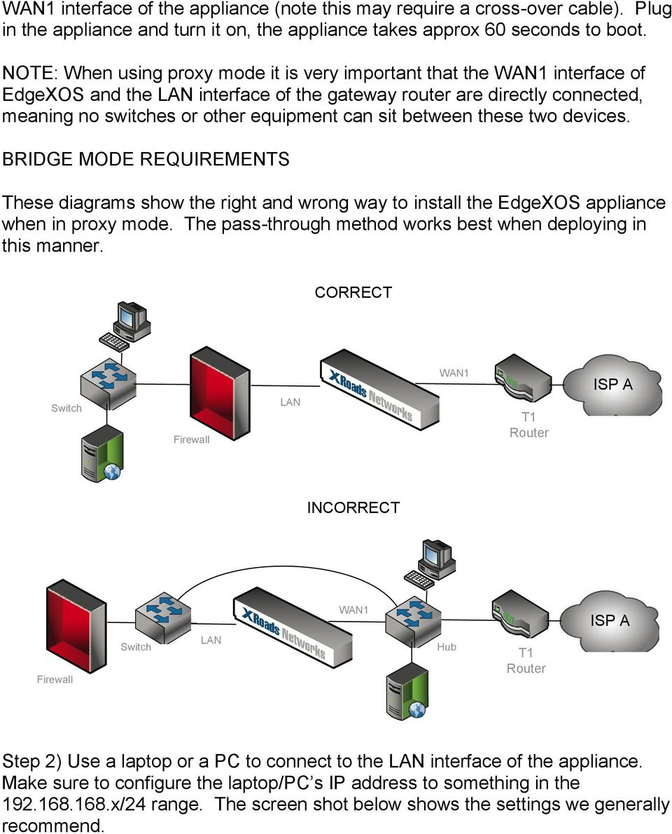 between these two devices. BRIDGE MODE REQUIREMENTS These diagrams show the right and wrong way to install the EdgeXOS appliance when in proxy mode.