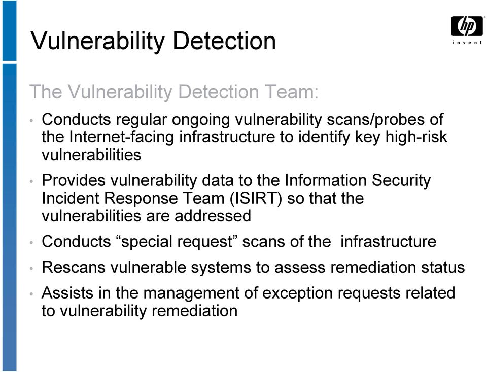 Security Incident Response Team (ISIRT) so that the vulnerabilities are addressed Conducts special request scans of the