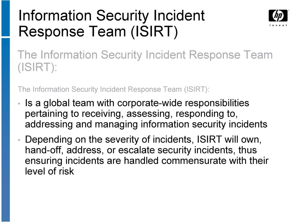assessing, responding to, addressing and managing information security incidents Depending on the severity of incidents, ISIRT
