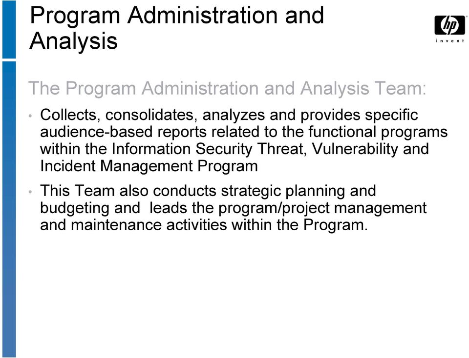 Information Security Threat, Vulnerability and Incident Management Program This Team also conducts
