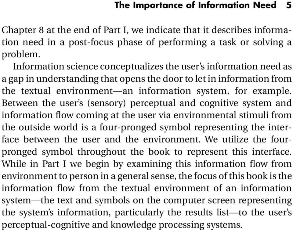 Between the user s (sensory) perceptual and cognitive system and information flow coming at the user via environmental stimuli from the outside world is a four-pronged symbol representing the