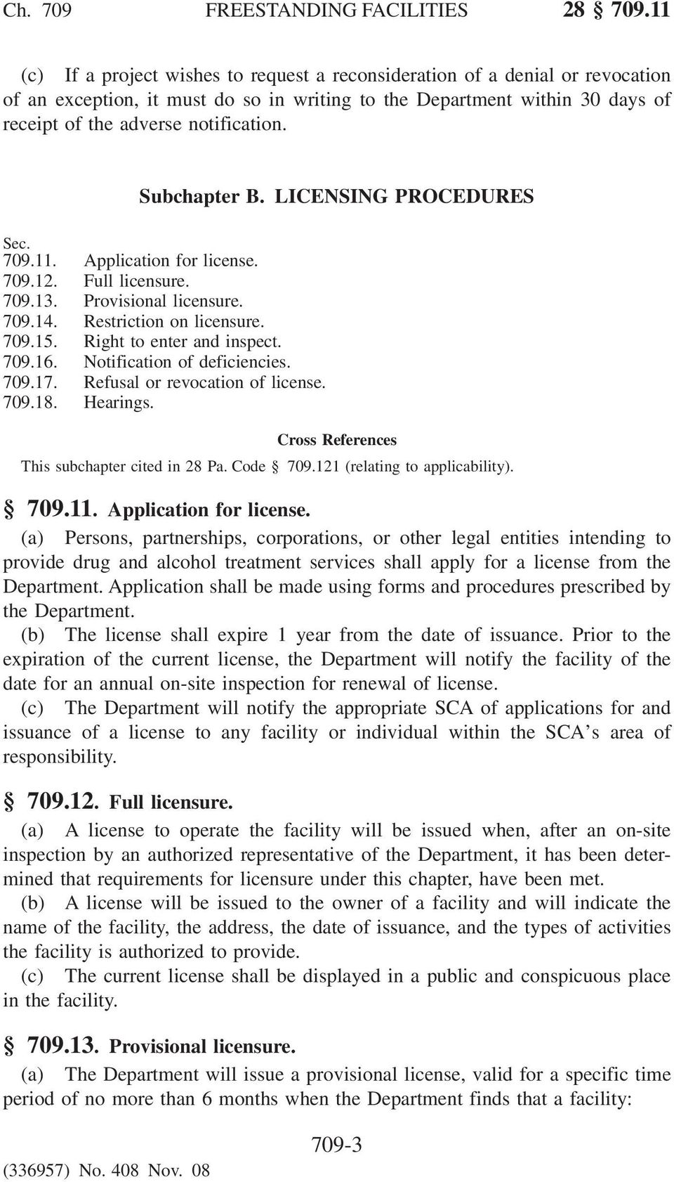 Subchapter B. LICENSING PROCEDURES Sec. 709.11. Application for license. 709.12. Full licensure. 709.13. Provisional licensure. 709.14. Restriction on licensure. 709.15. Right to enter and inspect.