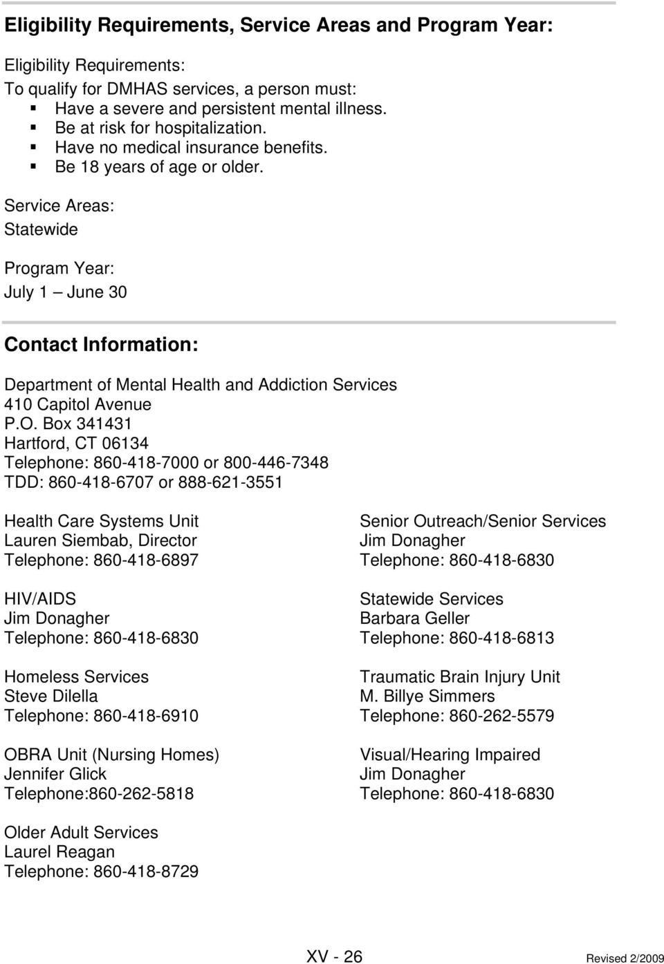 Service Areas: Statewide Program Year: July 1 June 30 Contact Information: Department of Mental Health and Addiction Services 410 Capitol Avenue P.O.