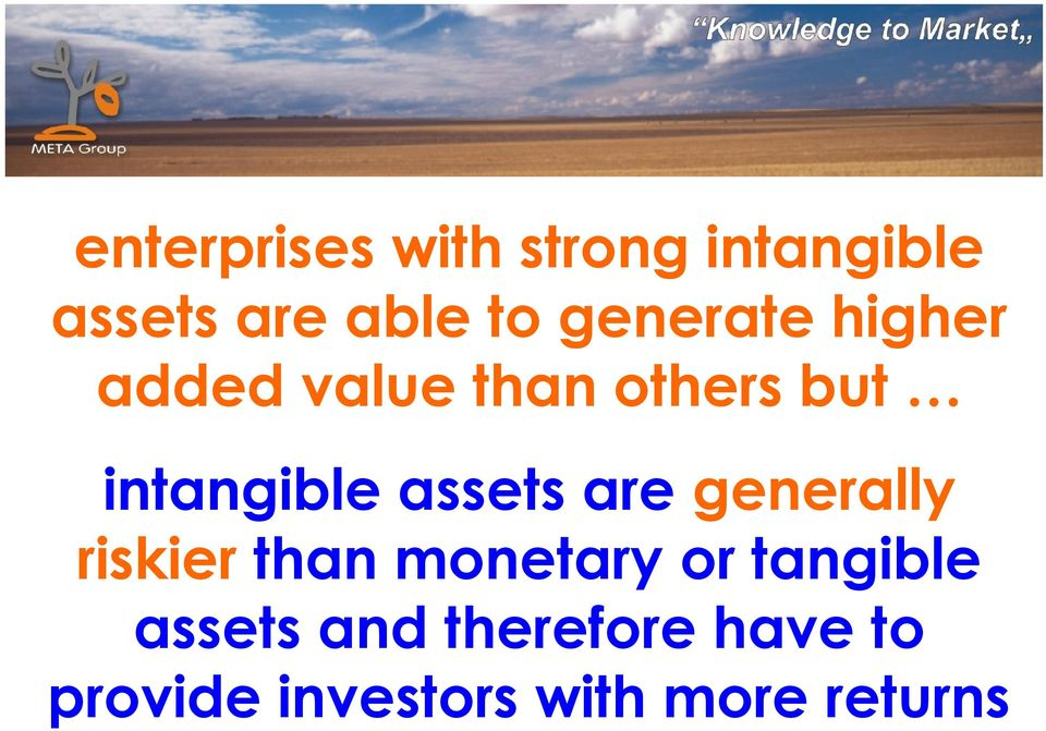 assets are generally riskier than monetary or tangible