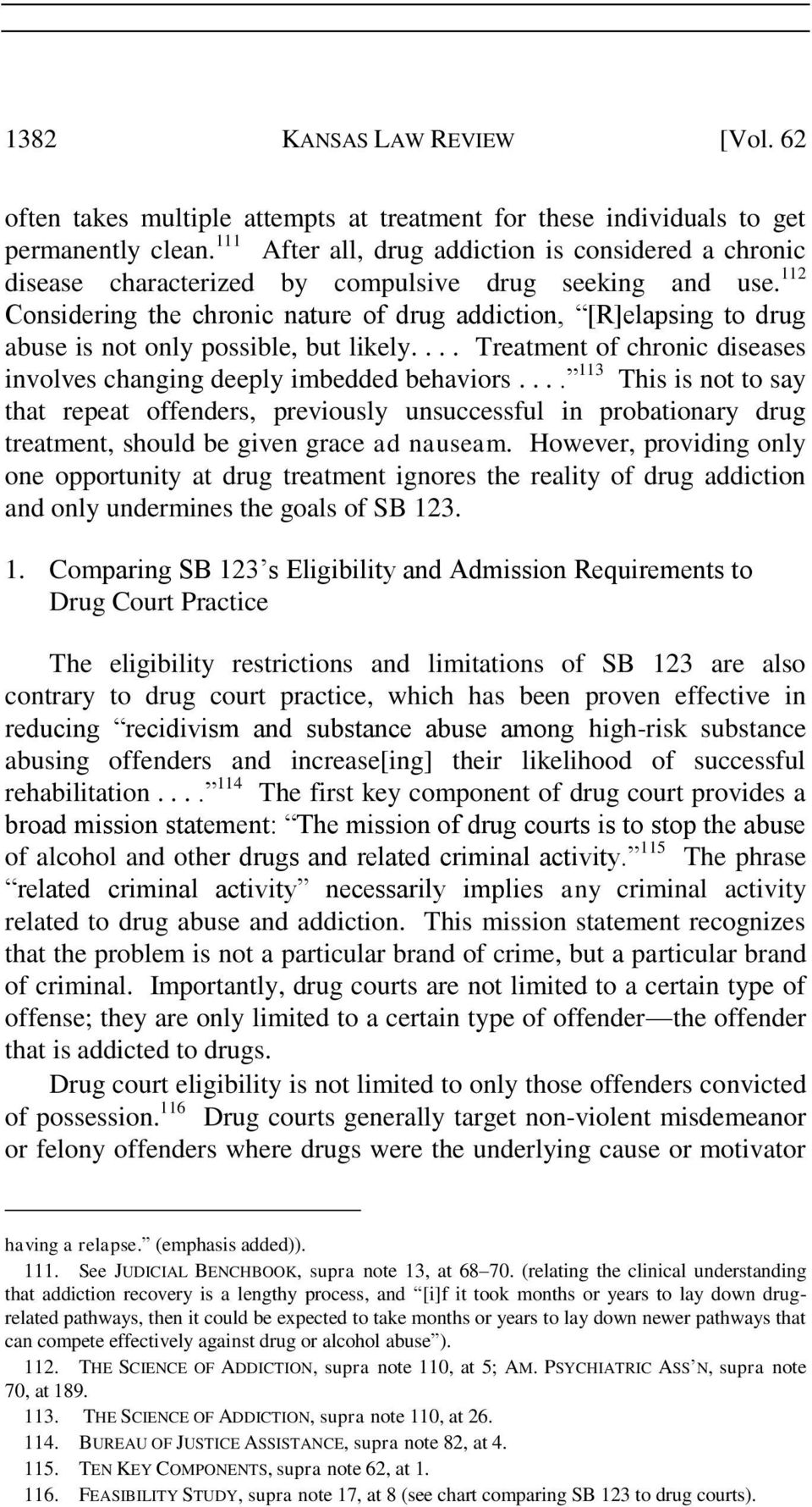112 Considering the chronic nature of drug addiction, [R]elapsing to drug abuse is not only possible, but likely.... Treatment of chronic diseases involves changing deeply imbedded behaviors.