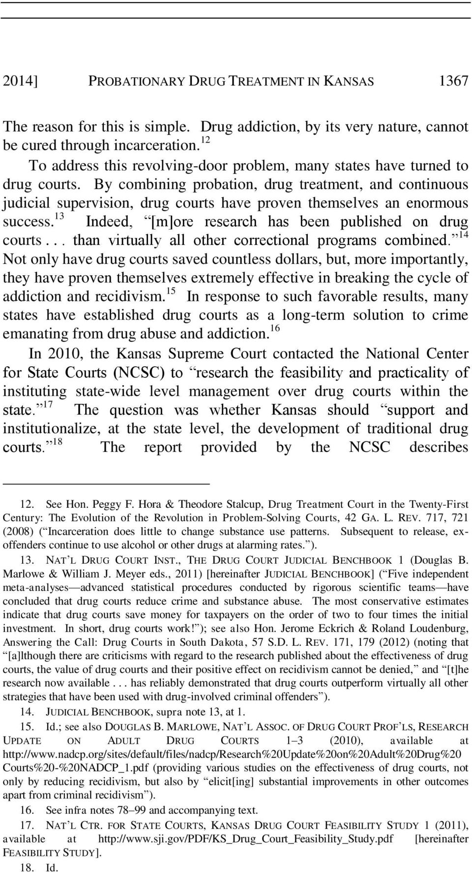 By combining probation, drug treatment, and continuous judicial supervision, drug courts have proven themselves an enormous success. 13 Indeed, [m]ore research has been published on drug courts.