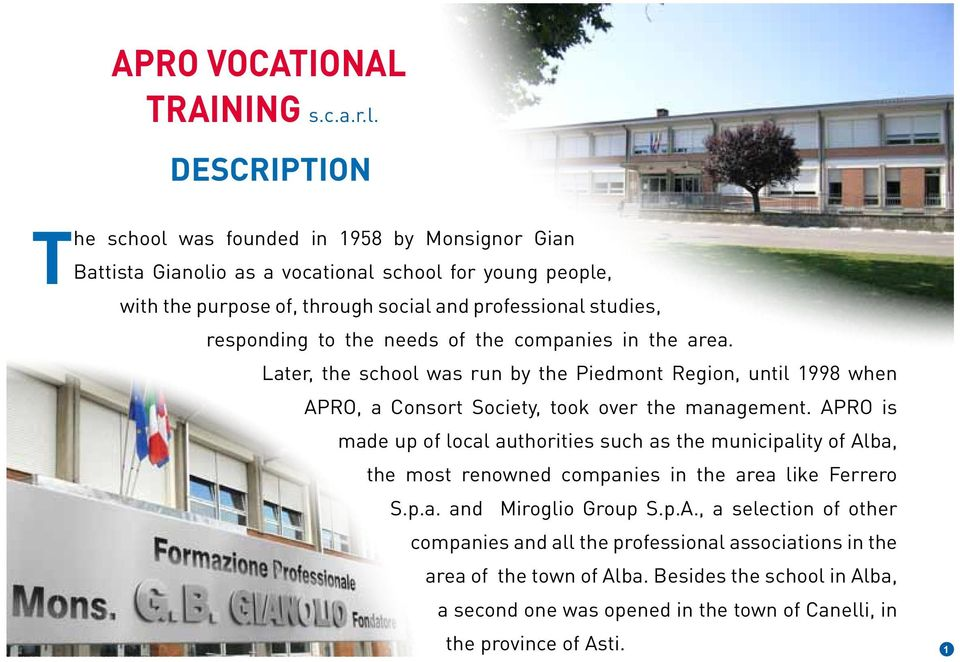 responding to the needs of the companies in the area. Later, the school was run by the Piedmont Region, until 1998 when APRO, a Consort Society, took over the management.