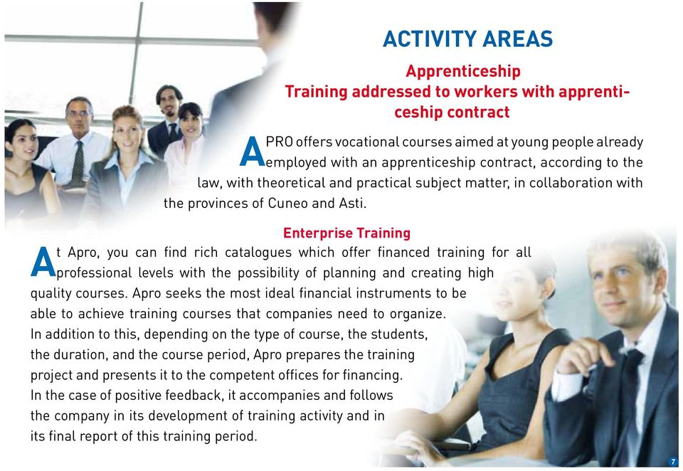 Enterprise Training At Apro, you can find rich catalogues which offer financed training for all professional levels with the possibility of planning and creating high quality courses.
