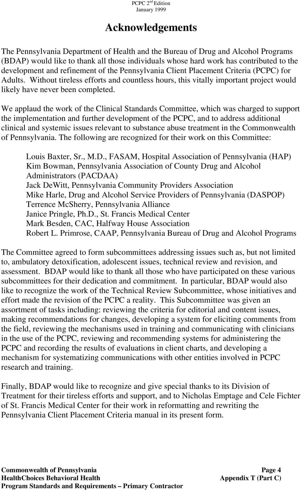 We applaud the work of the Clinical Standards Committee, which was charged to support the implementation and further development of the PCPC, and to address additional clinical and systemic issues