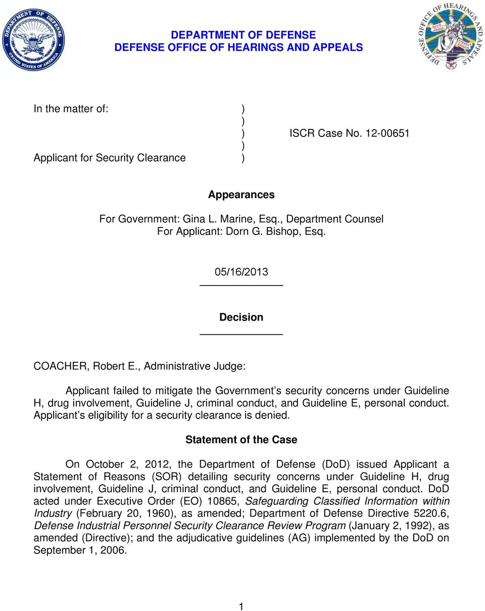 , Administrative Judge: Applicant failed to mitigate the Government s security concerns under Guideline H, drug involvement, Guideline J, criminal conduct, and Guideline E, personal conduct.