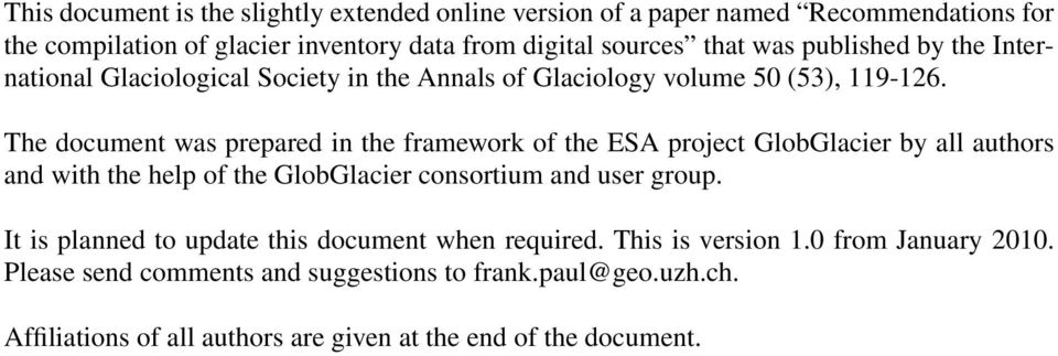 The document was prepared in the framework of the ESA project GlobGlacier by all authors and with the help of the GlobGlacier consortium and user group.