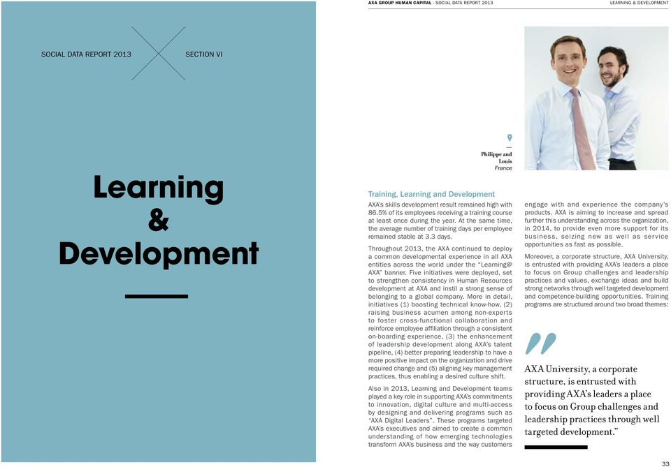 Throughout 2013, the AXA continued to deploy a common developmental experience in all AXA entities across the world under the Learning@ AXA banner.
