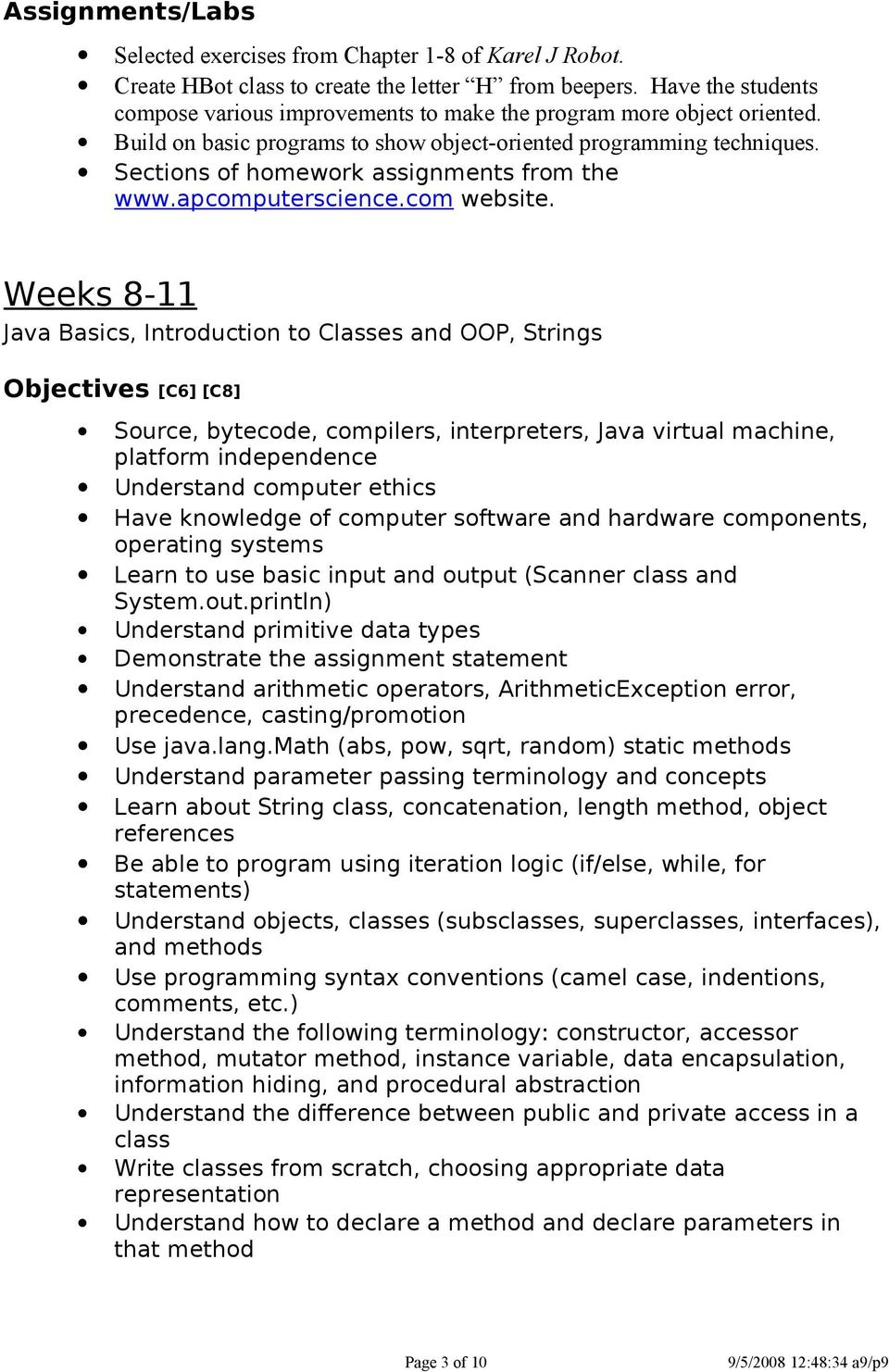 Weeks 8-11 Java Basics, Introduction to Classes and OOP, Strings Objectives [C6] [C8] Source, bytecode, compilers, interpreters, Java virtual machine, platform independence Understand computer ethics