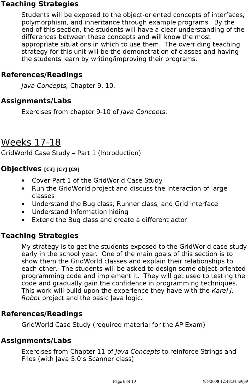 The overriding teaching strategy for this unit will be the demonstration of classes and having the students learn by writing/improving their programs. Java Concepts, Chapter 9, 10.
