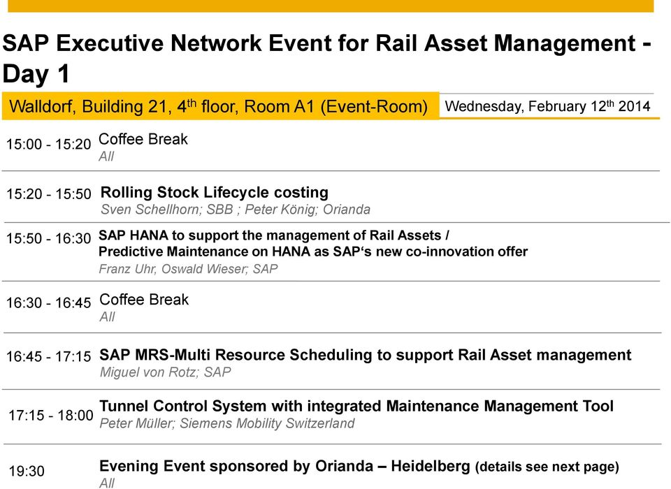 16:45-17:15 Rolling Stock Lifecycle costing Sven Schellhorn; SBB ; Peter König; Orianda SAP HANA to support the management of Rail Assets / Predictive Maintenance on HANA as SAP s new