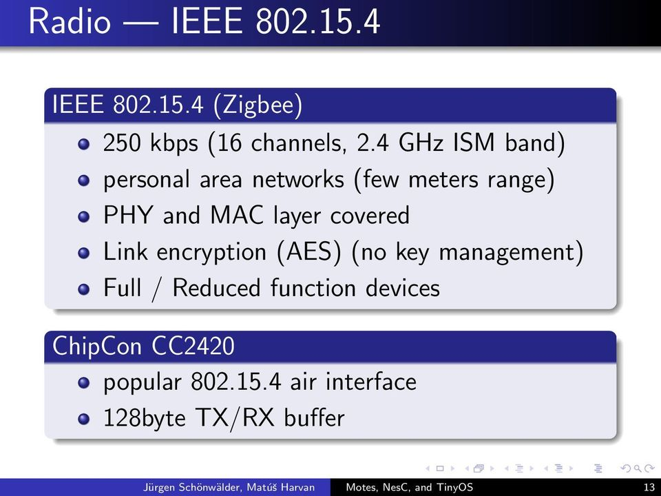 Link encryption (AES) (no key management) Full / Reduced function devices ChipCon