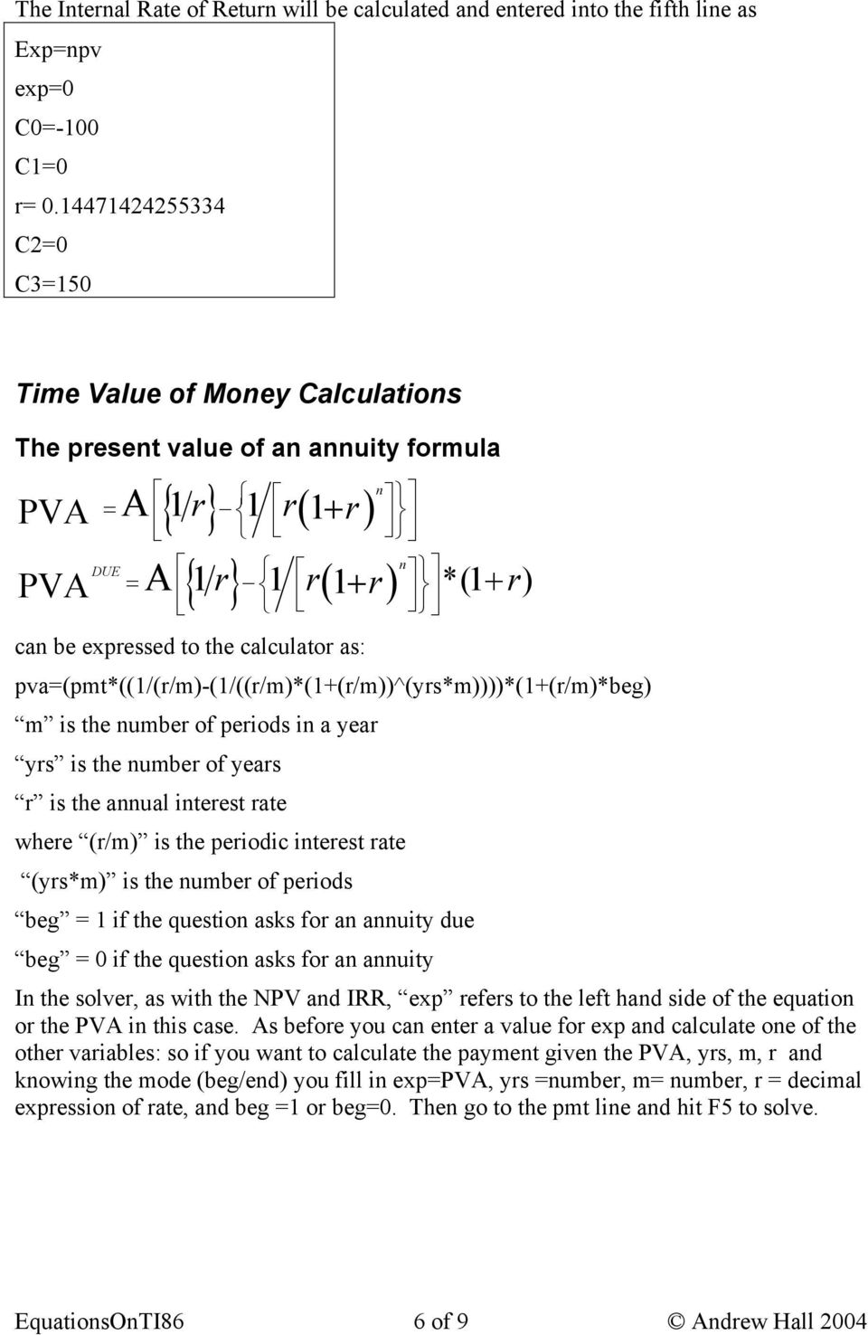 pva=(pmt*((1/(r/m)-(1/((r/m)*(1+(r/m))^(yrs*m))))*(1+(r/m)*beg) m is the umber of periods i a year yrs is the umber of years r is the aual iterest rate where (r/m) is the periodic iterest rate