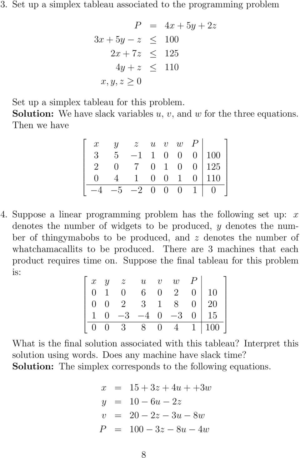 Suppose a linear programming problem has the following set up: x denotes the number of widgets to be produced, y denotes the number of thingymabobs to be produced, and z denotes the number of