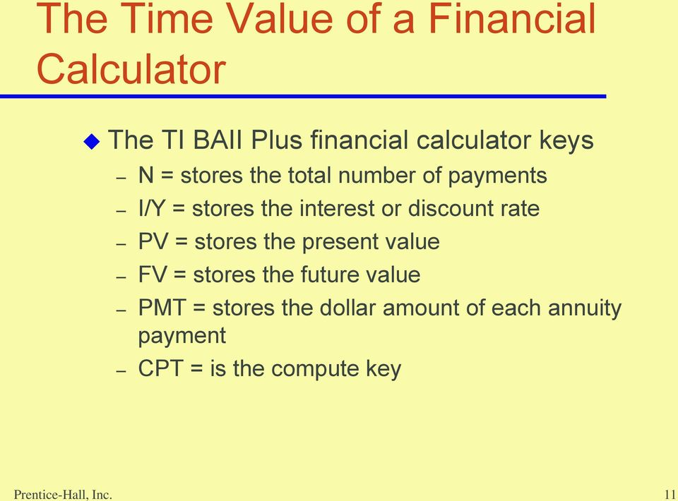 discount rate PV = stores the present value FV = stores the future value PMT =