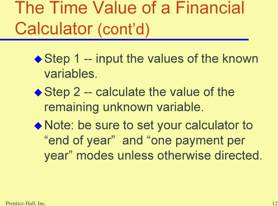Step 2 -- calculate the value of the remaining unknown variable.