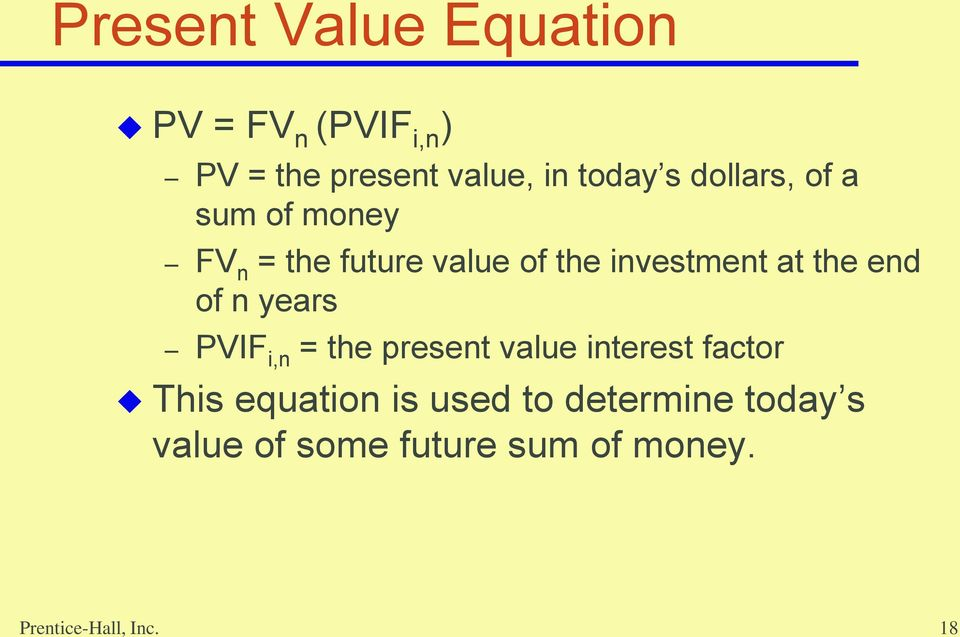 end of n years PVIF i,n = the present value interest factor This equation is