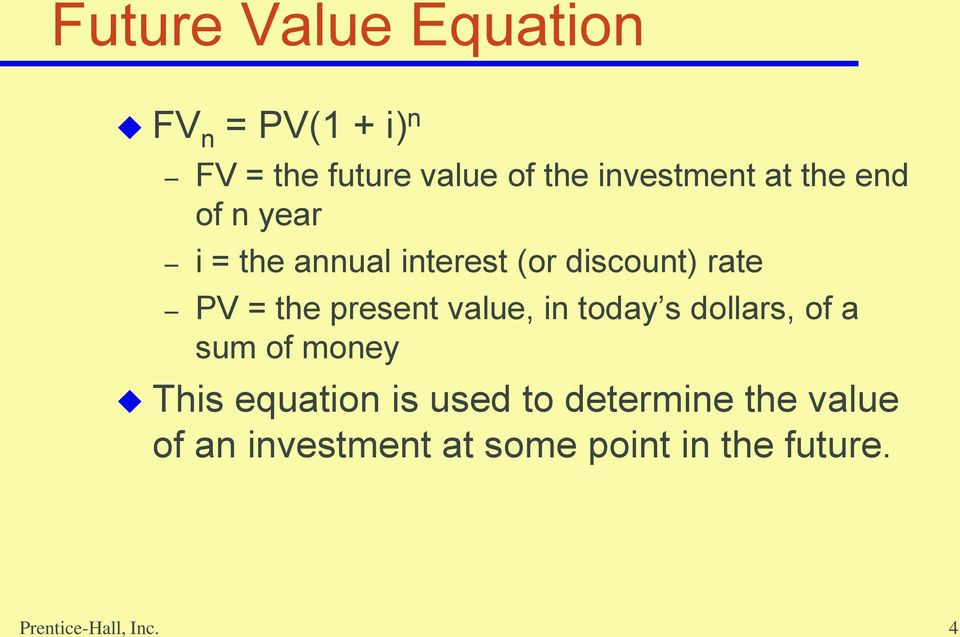the present value, in today s dollars, of a sum of money This equation is used