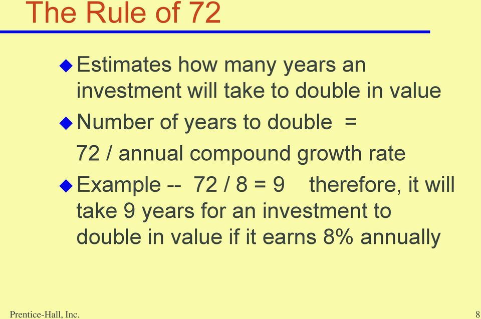 growth rate Example -- 72 / 8 = 9 therefore, it will take 9 years for