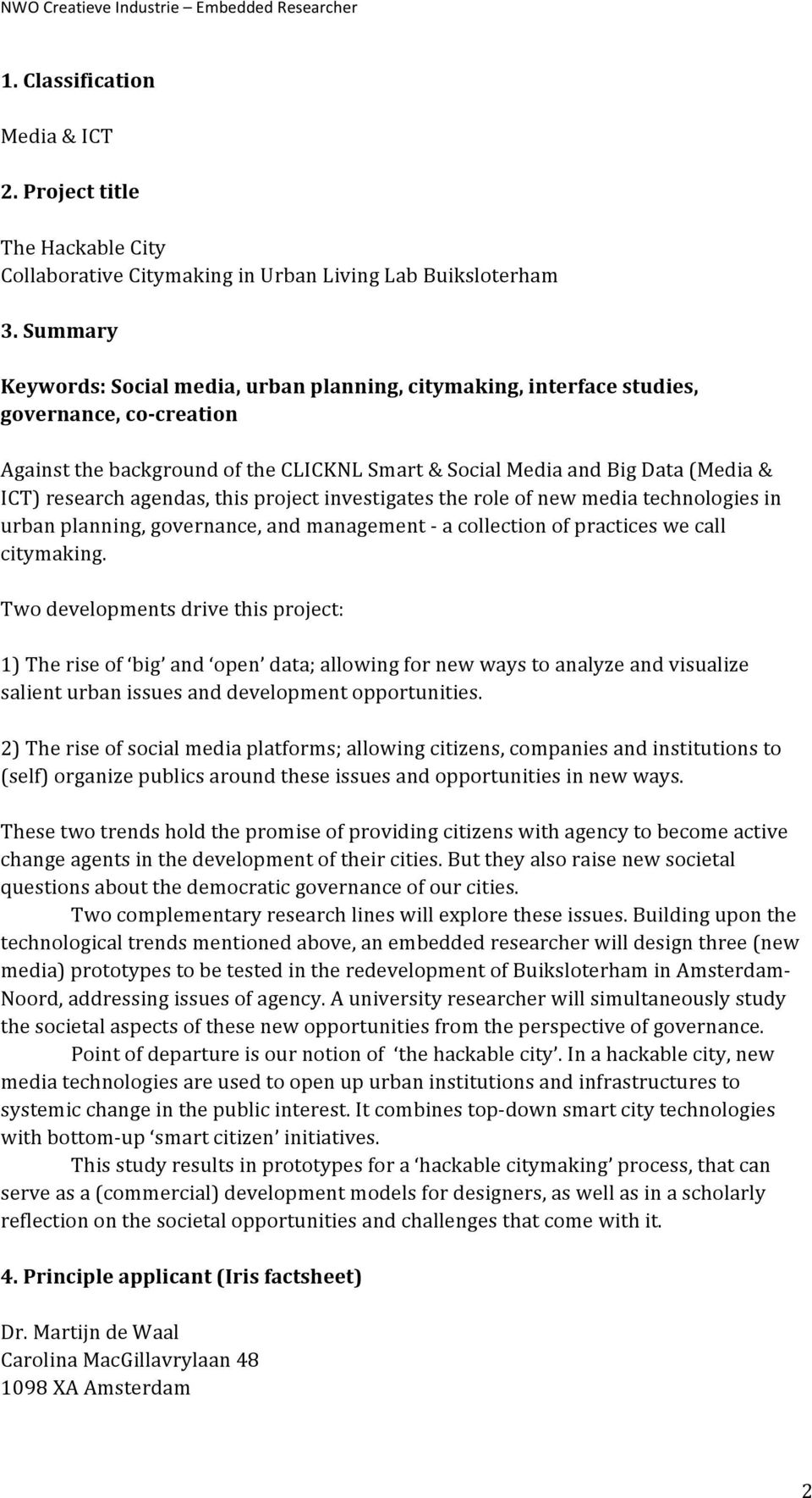 agendas, this project investigates the role of new media technologies in urban planning, governance, and management - a collection of practices we call citymaking.