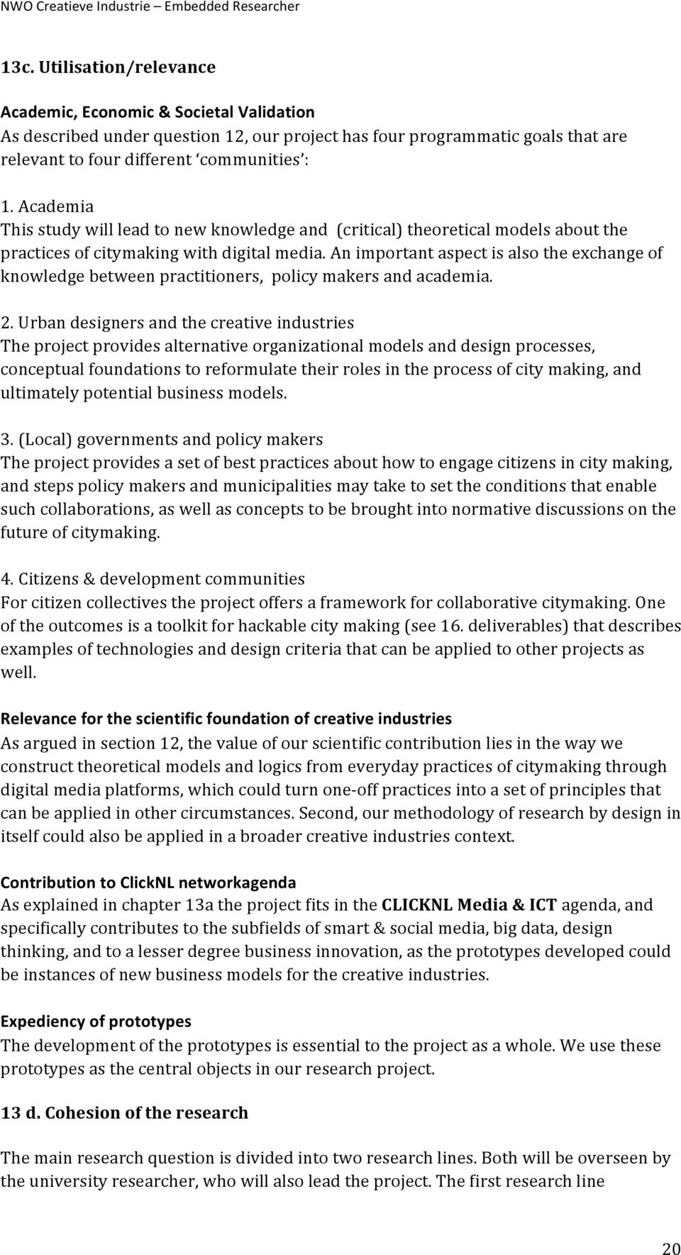 Academia This study will lead to new knowledge and (critical) theoretical models about the practices of citymaking with digital media.