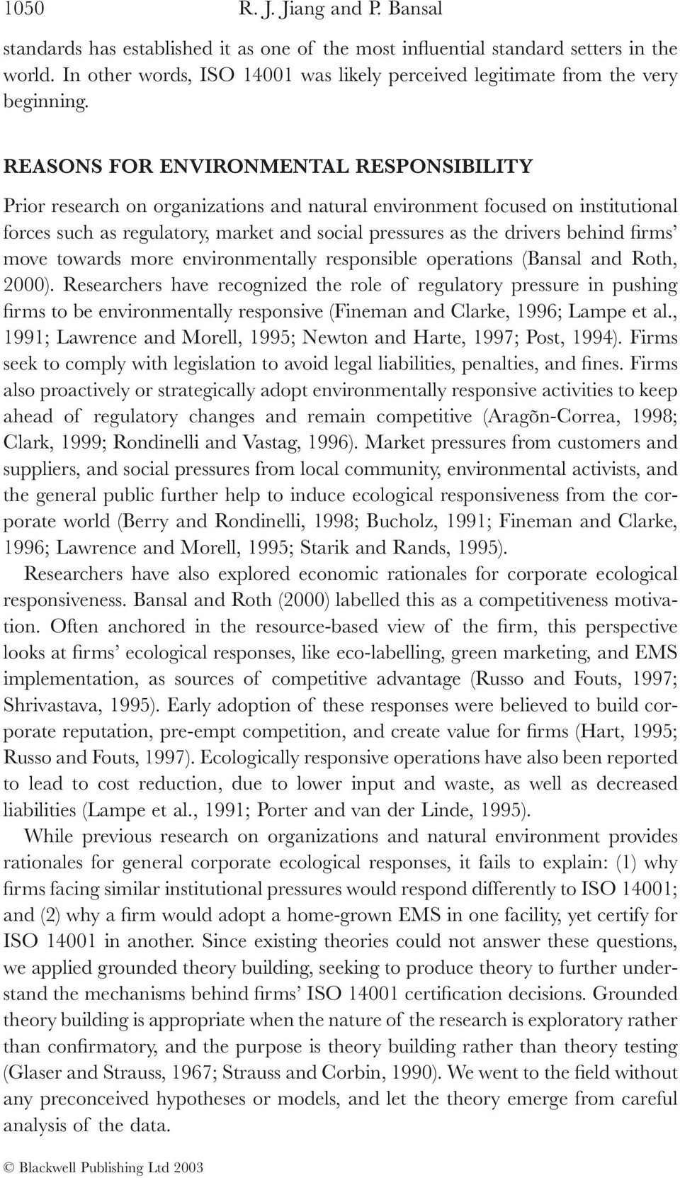 REASONS FOR ENVIRONMENTAL RESPONSIBILITY Prior research on organizations and natural environment focused on institutional forces such as regulatory, market and social pressures as the drivers behind