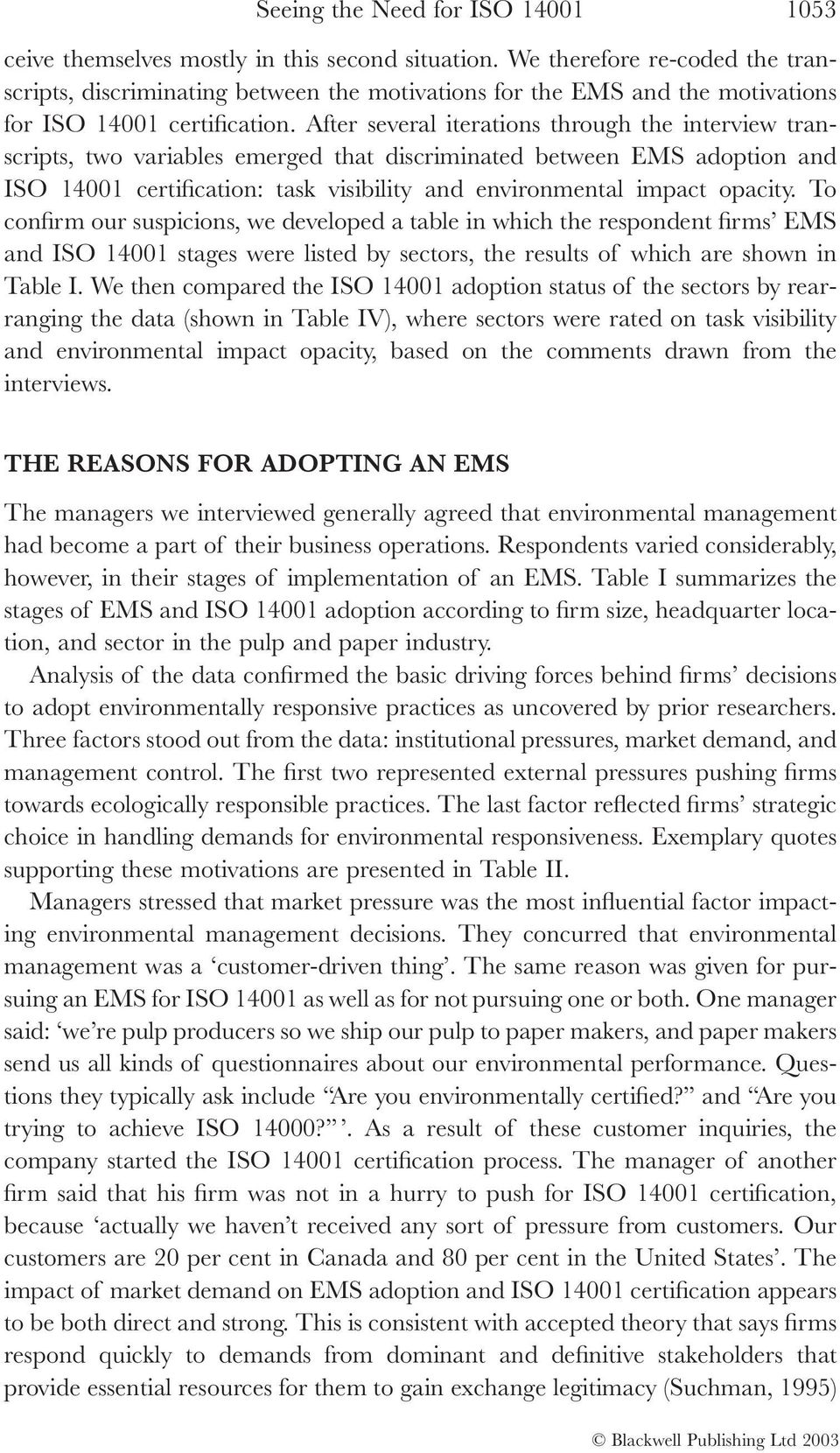 After several iterations through the interview transcripts, two variables emerged that discriminated between EMS adoption and ISO 14001 certification: task visibility and environmental impact opacity.
