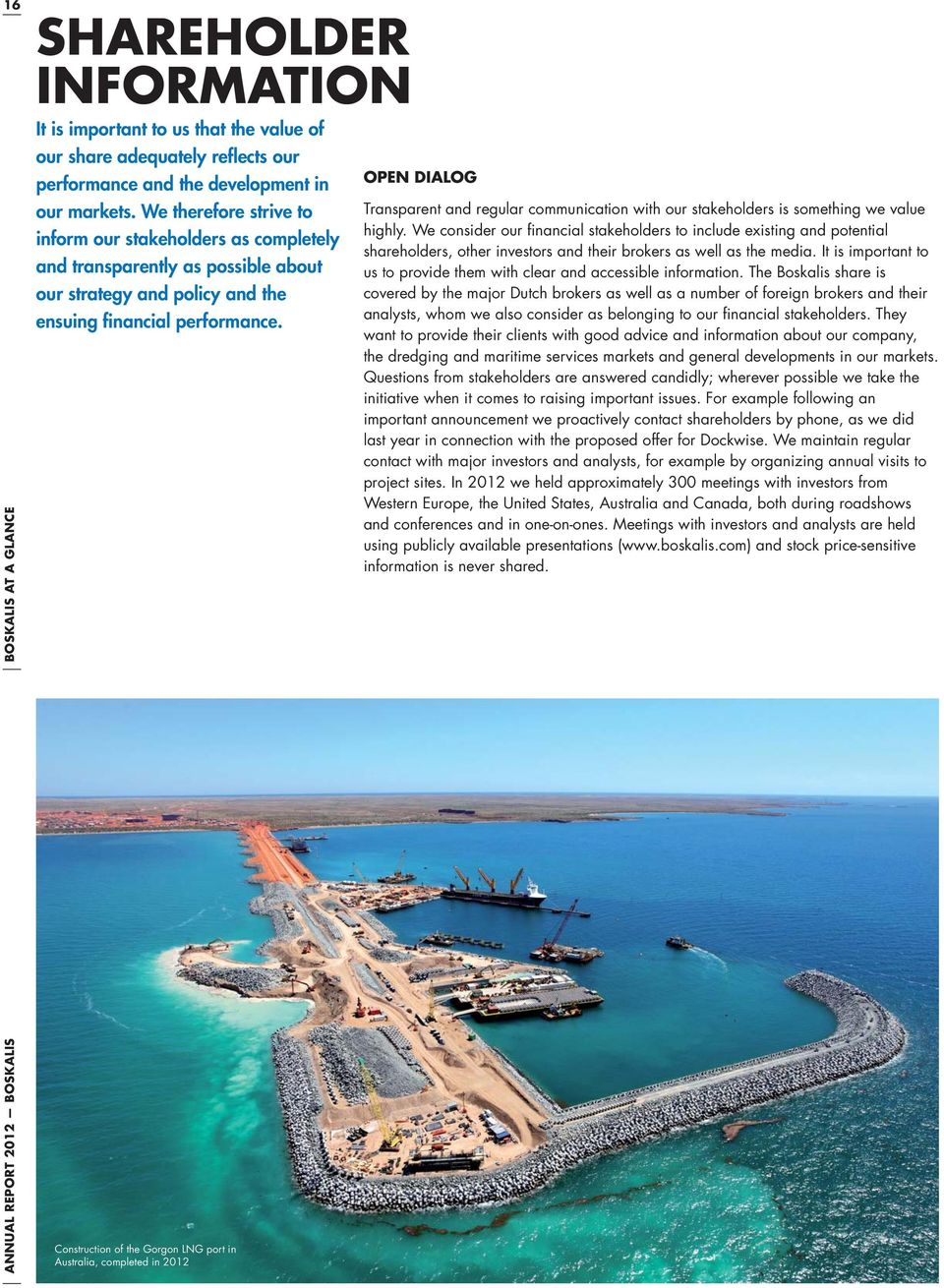 Construction of the Gorgon LNG port in Australia, completed in 2012 OPEN DIALOG Transparent and regular communication with our stakeholders is something we value highly.