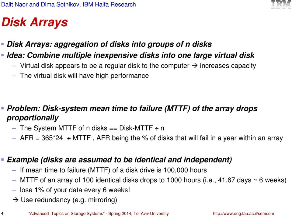 365*24 MTTF, AFR being the % of disks that will fail in a year within an array Example (disks are assumed to be identical and independent) If mean time to failure (MTTF) of a disk drive is 100,000