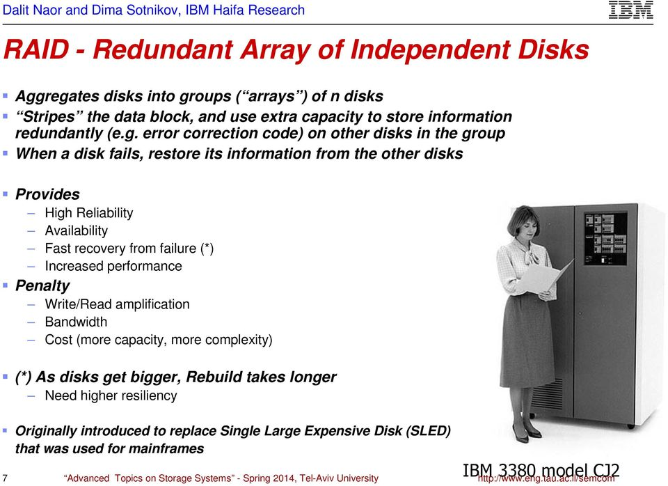 a disk fails, restore its information from the other disks Provides High Reliability Availability Fast recovery from failure (*) Increased performance Penalty Write/Read amplification