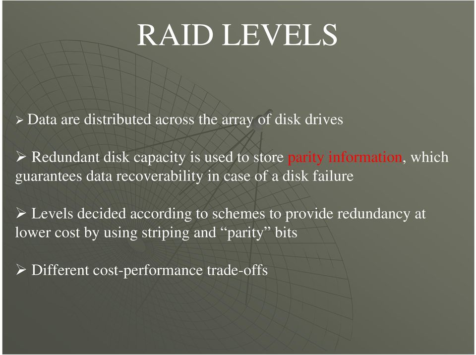 in case of a disk failure Levels decided according to schemes to provide