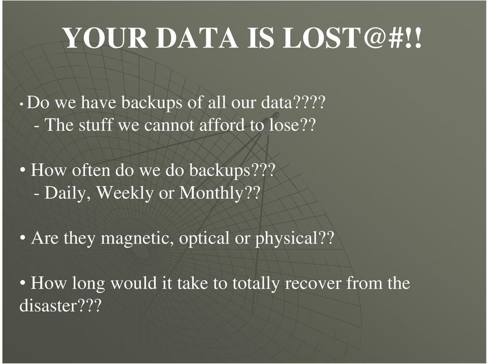 ? How often do we do backups??? - Daily, Weekly or Monthly?