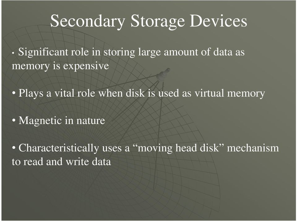 disk is used as virtual memory Magnetic in nature