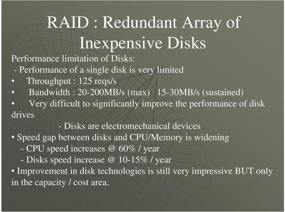 of disk drives - Disks are electromechanical devices Speed gap between disks and CPU/Memory is widening - CPU speed increases @ 60%