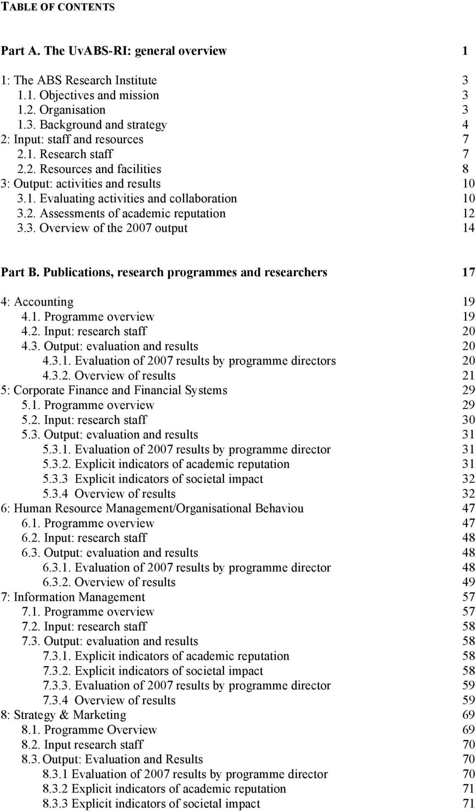 Publications, research programmes and researchers 17 4: Accounting 19 4.1. Programme overview 19 4.2. Input: research staff 20 4.3. Output: evaluation and results 20 4.3.1. Evaluation of 2007 results by programme directors 20 4.
